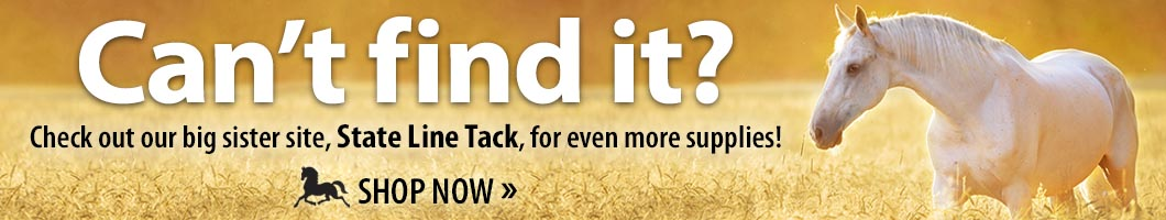Check out our big sister site, State Line Tack, for even more supplies!